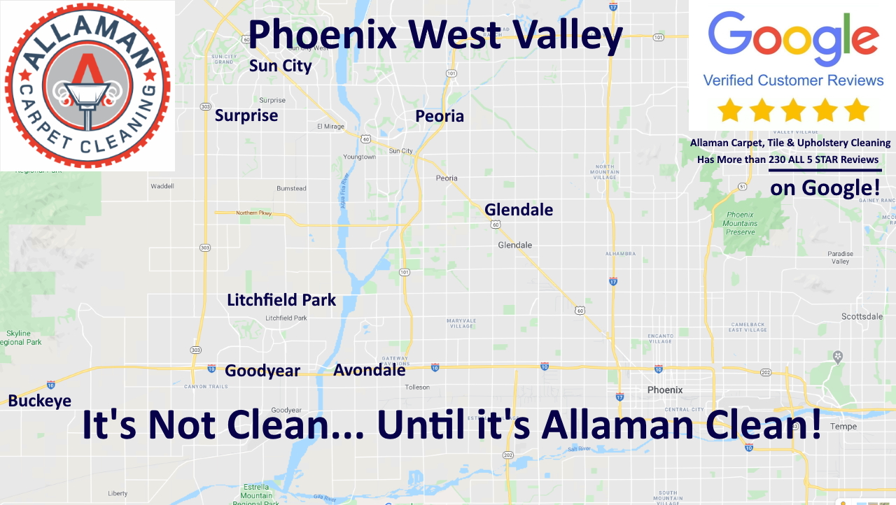 Carpet, Tile and grout, upholstery cleaning and other resources in the Phoenix West Valley including Litchfield Park, Goodyear. Avondale. Buckeye, Estrella, Verrado, Sun City, Surprise, Waddell,  Peoria, Glendale and more.